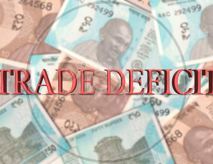 Word Trade Deficit In 3D Letters On Indian Currency Banknotes