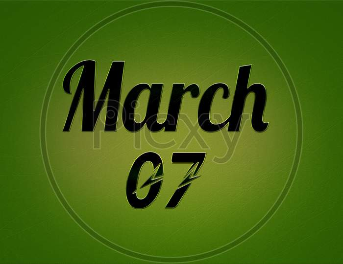 07 March, Monthly Calendar. Text Effect On Green Background