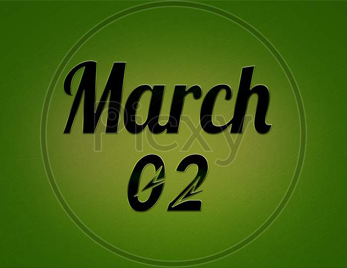 02 March, Monthly Calendar. Text Effect On Green Background