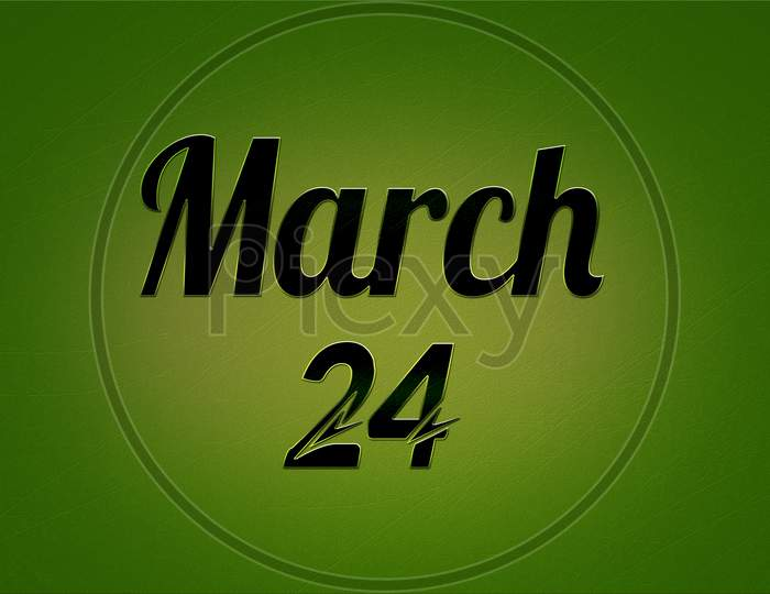 24 March, Monthly Calendar. Text Effect On Green Background