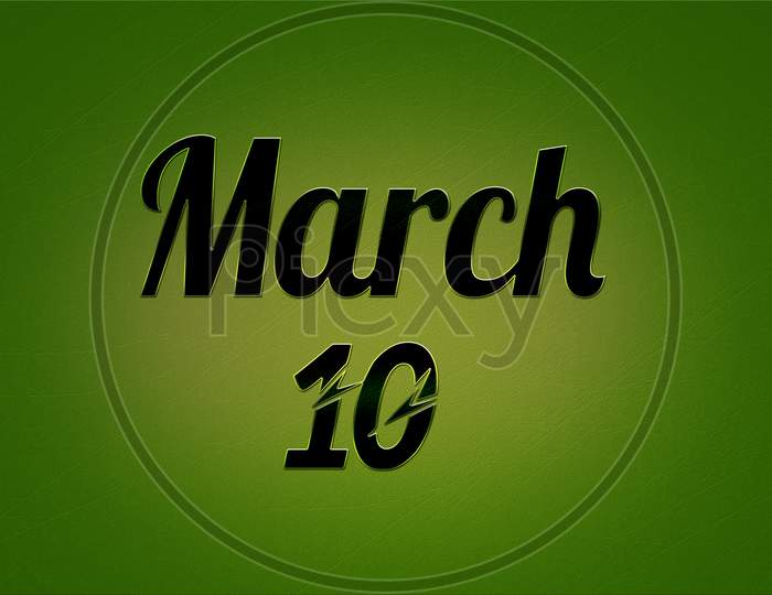 10 March, Monthly Calendar. Text Effect On Green Background