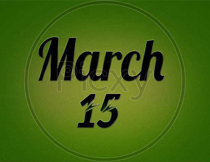 15 March, Monthly Calendar. Text Effect On Green Background