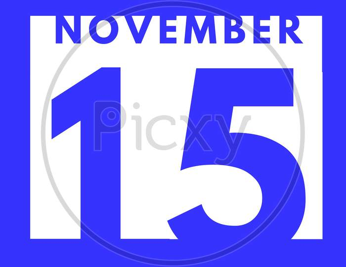November 15 . Flat Modern Daily Calendar Icon .Date ,Day, Month .Calendar For The Month Of November